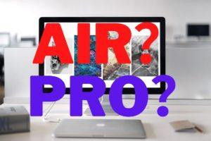 MacBook Air or MacBook Pro